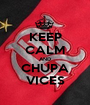 KEEP CALM AND CHUPA VICES - Personalised Poster A1 size