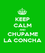 KEEP CALM AND CHUPAME LA CONCHA - Personalised Poster A1 size