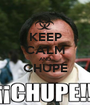 KEEP CALM AND CHUPE  - Personalised Poster A1 size