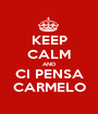 KEEP CALM AND CI PENSA CARMELO - Personalised Poster A1 size