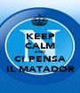 KEEP CALM AND CI PENSA IL MATADOR - Personalised Poster A1 size