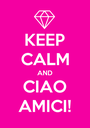 KEEP CALM AND CIAO AMICI! - Personalised Poster A1 size