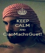 KEEP CALM AND CiaoMachsGuet!  - Personalised Poster A1 size