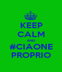 KEEP CALM AND #CIAONE PROPRIO - Personalised Poster A1 size