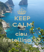 KEEP CALM AND ciau  fratellino <3 - Personalised Poster A1 size