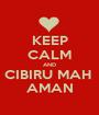 KEEP CALM AND CIBIRU MAH  AMAN - Personalised Poster A1 size