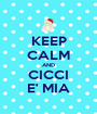 KEEP CALM AND CICCI E' MIA - Personalised Poster A1 size