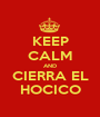 KEEP CALM AND CIERRA EL HOCICO - Personalised Poster A1 size