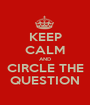 KEEP CALM AND CIRCLE THE QUESTION - Personalised Poster A1 size