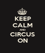 KEEP CALM AND CIRCUS ON - Personalised Poster A1 size