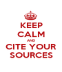 KEEP CALM AND CITE YOUR SOURCES - Personalised Poster A1 size