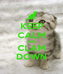 KEEP CALM AND CLAM DOWN - Personalised Poster A1 size