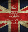 KEEP CALM AND Class VII-5 Kartika1-5Jhs - Personalised Poster A1 size