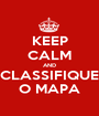 KEEP CALM AND CLASSIFIQUE O MAPA - Personalised Poster A1 size