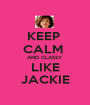KEEP  CALM  AND CLASSY LIKE JACKIE - Personalised Poster A1 size