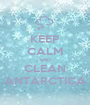 KEEP CALM AND CLEAN ANTARCTICA - Personalised Poster A1 size