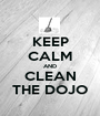 KEEP CALM AND CLEAN THE DOJO - Personalised Poster A1 size