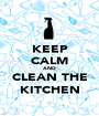 KEEP CALM AND CLEAN THE KITCHEN - Personalised Poster A1 size
