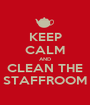 KEEP CALM AND CLEAN THE STAFFROOM - Personalised Poster A1 size
