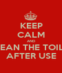 KEEP CALM AND CLEAN THE TOILET AFTER USE - Personalised Poster A1 size