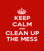 KEEP CALM AND CLEAN UP THE MESS - Personalised Poster A1 size