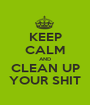KEEP CALM AND CLEAN UP YOUR SHIT - Personalised Poster A1 size