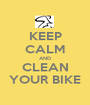 KEEP CALM AND CLEAN YOUR BIKE - Personalised Poster A1 size