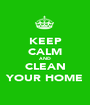 KEEP CALM AND CLEAN YOUR HOME - Personalised Poster A1 size