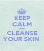 KEEP CALM AND CLEANSE YOUR SKIN  - Personalised Poster A1 size