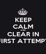KEEP CALM AND CLEAR IN FIRST ATTEMPT - Personalised Poster A1 size