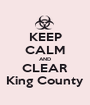 KEEP CALM AND CLEAR King County - Personalised Poster A1 size