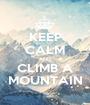 KEEP CALM AND CLIMB A MOUNTAIN - Personalised Poster A1 size
