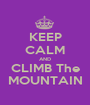KEEP CALM AND CLIMB The MOUNTAIN - Personalised Poster A1 size