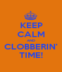 KEEP CALM AND CLOBBERIN' TIME! - Personalised Poster A1 size