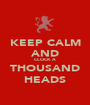 KEEP CALM AND CLOCK A THOUSAND HEADS - Personalised Poster A1 size