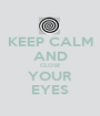 KEEP CALM AND CLOSE YOUR EYES - Personalised Poster A1 size