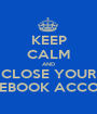 KEEP CALM AND CLOSE YOUR FACEBOOK ACCOUNT - Personalised Poster A1 size