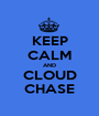 KEEP CALM AND CLOUD CHASE - Personalised Poster A1 size