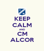 KEEP CALM AND CM ALCOR - Personalised Poster A1 size
