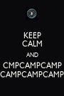 KEEP CALM AND CMPCAMPCAMP CAMPCAMPCAMP - Personalised Poster A1 size