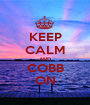 KEEP CALM AND COBB ON - Personalised Poster A1 size