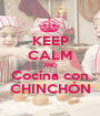 KEEP CALM AND Cocina con CHINCHÓN - Personalised Poster A1 size