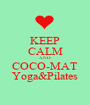 KEEP CALM AND COCO-MAT Yoga&Pilates - Personalised Poster A1 size