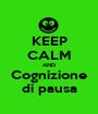 KEEP CALM AND Cognizione di pausa - Personalised Poster A1 size