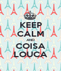 KEEP CALM AND COISA LOUCA - Personalised Poster A1 size