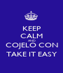KEEP CALM AND COJELO CON TAKE IT EASY - Personalised Poster A1 size