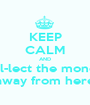 KEEP CALM AND col-lect the money away from here - Personalised Poster A1 size