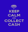 KEEP CALM AND COLLECT CASH - Personalised Poster A1 size