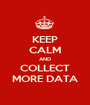 KEEP CALM AND COLLECT MORE DATA - Personalised Poster A1 size