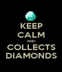 KEEP CALM AND COLLECTS DIAMONDS - Personalised Poster A1 size